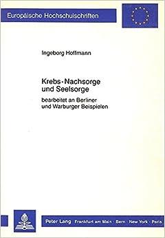 Krebs-Nachsorge Und Seelsorge: Bearbeitet an Berliner Und Warbuger Beispielen (Europaeische Hochschulschriften / European University Studie)
