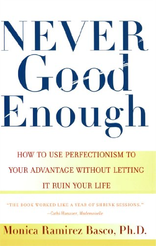 NEVER GOOD ENOUGH: How to use Perfectionism to Your Advantage Without Letting it Ruin Your Life