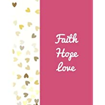 Faith Hope Love: Quote journal Notebook Composition Book Inspirational Quotes Lined Notebook (8.5'x11') Large...