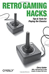 Retro Gaming Hacks: Tips & Tools for Playing the Classics by Chris Kohler (2005-10-22)