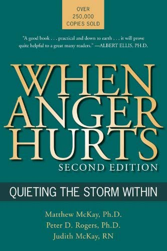 When Anger Hurts: Quieting the Storm Within, 2nd Edition by McKay PhD, Matthew, Rogers, Peter D., McKay, Judith 2nd (second) edition [Paperback(2003)]