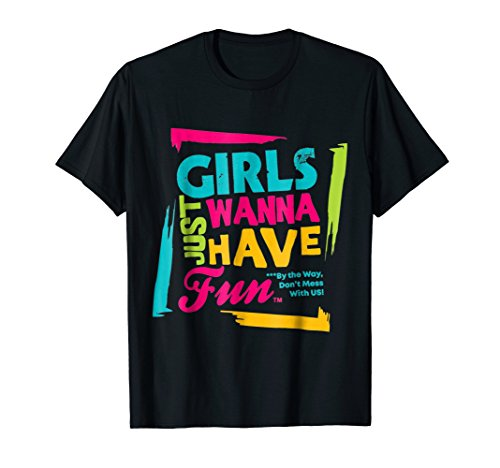 Girls Just Wanna Have Fun t-shirt - 5 colors