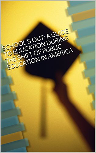 School's Out: A Guide to Education During the Shift of Public Education in America