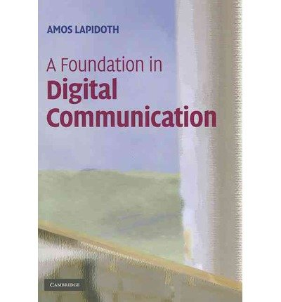 Read Online [ { A FOUNDATION IN DIGITAL COMMUNICATION } ] by Lapidoth, Amos (AUTHOR) Jul-01-2009 [ Hardcover ] PDF
