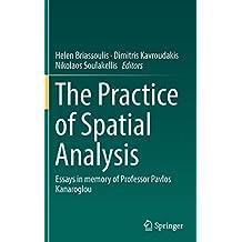 The Practice of Spatial Analysis: Essays in memory of Professor Pavlos Kanaroglou