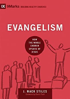 Evangelism: How the Whole Church Speaks of Jesus (9marks: Building Healthy Churches) by [Stiles, J. Mack]