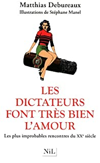 Les dictateurs font très bien l'amour : les plus improbables rencontres du XXe siècle, Debureaux, Matthias