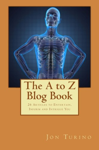 Download The A to Z Blog Book: 26 Articles to Entertain, Inform and Intrigue you pdf