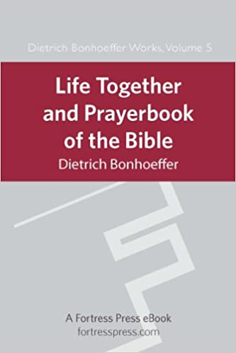 Life Together and Prayerbook of the Bible: Dietrich