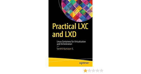 Practical LXC and LXD: Linux Containers for Virtualization