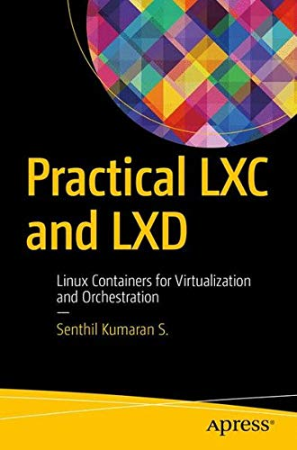 Practical LXC and LXD: Linux Containers for Virtualization and Orchestration pdf