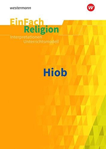 EinFach Religion / Unterrichtsbausteine Klassen 5 - 13: EinFach Religion: Hiob: Jahrgangsstufen 10 - 13