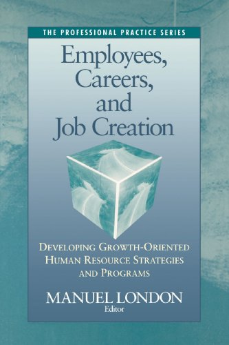 Employees, Careers, and Job Creation: Developing Growth-Oriented Human Resource Strategies and Programs (Joint Publicati