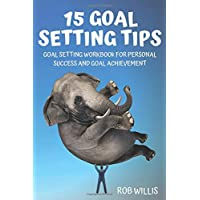 15 Goal Setting Tips: Goal Setting Workbook For Personal Success And Goal Achievement: Goal Setting Workbook For Personal Success And Goal Achievement