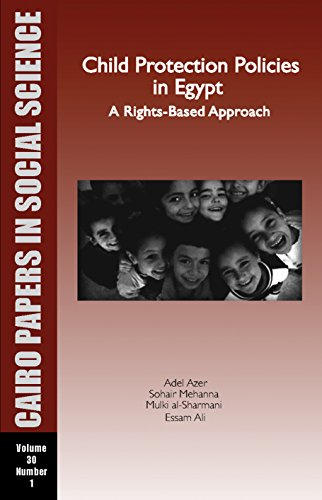 Child Protection Policies in Egypt: A Rights-Based Approach: Cairo Papers Vol. 30, No. 1 (Cairo Papers in Social Science, Spring 2007)