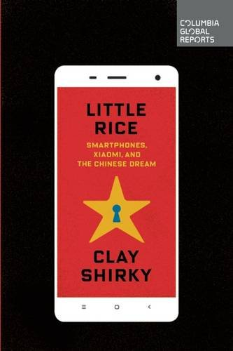 Price comparison product image Little Rice: Smartphones, Xiaomi, and the Chinese Dream