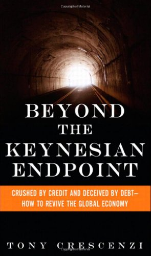 Beyond the Keynesian Endpoint: Crushed by Credit and Deceived by Debt - How to Revive the Global Economy
