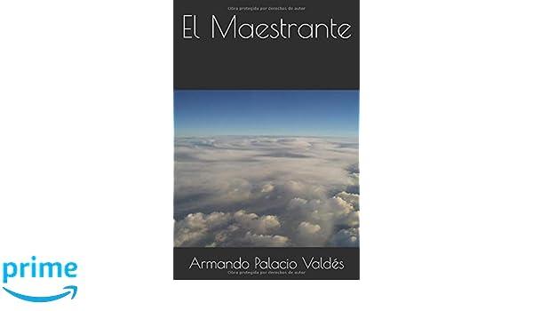 El Maestrante (Spanish Edition): Armando Palacio Valdés: 9781091869837: Amazon.com: Books