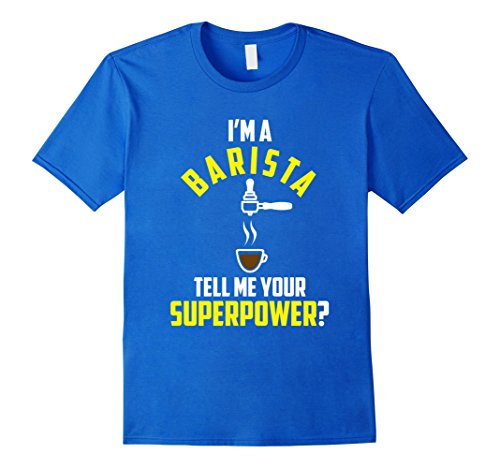 Men's Funny Barista T-shirt Tell Me Your Superpower Coffee Gift Large Royal Blue ()
