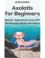Axolotls for Beginners – Species Appropriate Care for the Mexican Water Monsters