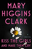 Kiss the Girls and Make Them Cry: A Novel