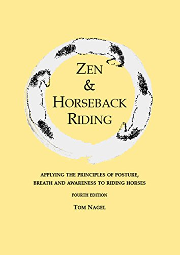 Zen & Horseback Riding, 4th Edition: Applying the Principles of Posture, Breath and Awareness to Riding Horses