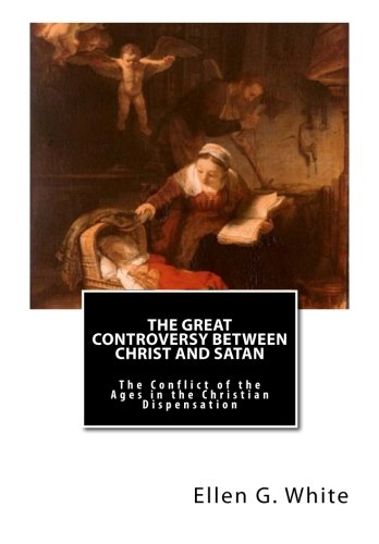 Download The Great Controversy Between Christ and Satan: The Conflict of the Ages in the Christian Dispensation pdf