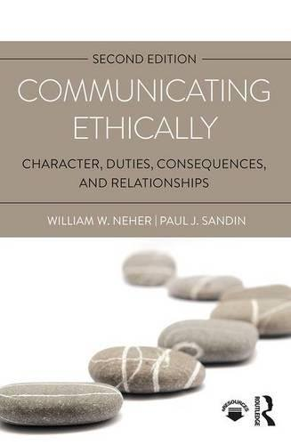 1138221015 - Communicating Ethically: Character, Duties, Consequences, and Relationships
