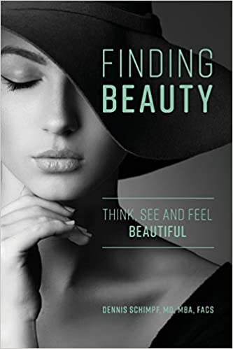 Finding Beauty Think See And Feel Beautiful Dennis Schimpf Md Mba