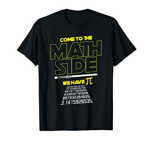 Come To The Math Side We Have Pi - Math Geek & Nerd T-Shirt