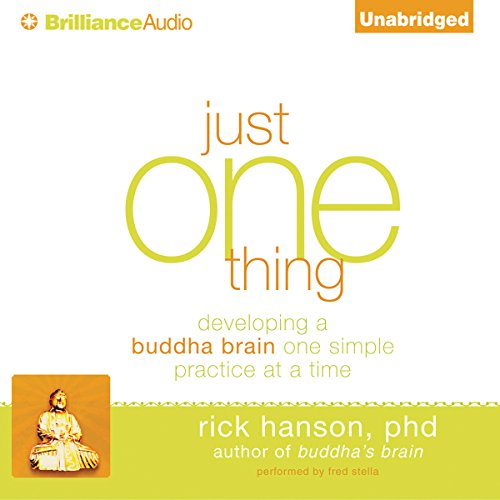Just One Thing: Developing a Buddha Brain One Simple Practice at a Time by Brilliance Audio