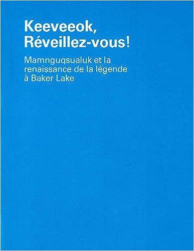 Keeveeok, Reveillez-Vous!: Mamnguqsualuk et la Renaissance