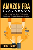 Amazon FBA: Everything You Need to Know to Start Your Amazon Business Empire Front Cover