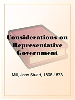 Considerations on Representative Government by [Mill, John Stuart]