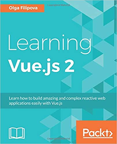 Learning Vue.js 2: Learn how to build amazing and complex reactive web applications easily with Vue.js