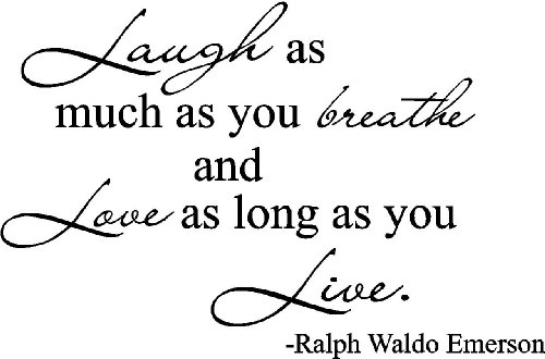 Laugh as much as you breathe and love as long as you live Wall Decal Quote