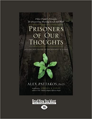 Download Prisoners of Our Thoughts: Viktor Frankl's Principles For Discovering Meaning in Life and Work PDF