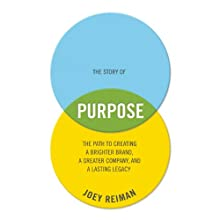 The Story of Purpose: The Path to Creating a Better Brand, a Brighter Company, and a Lasting Legacy Audiobook by Joey Reiman Narrated by Joey Reiman
