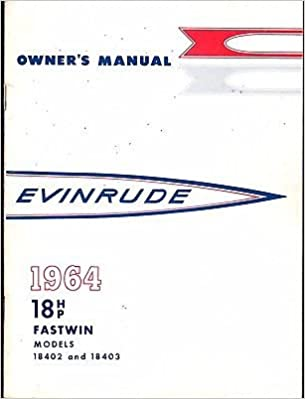 1964 Evinrude Outboard 18 Hp Fastwin Models 18402 18403 Owners Manual 212 Evinrude Amazon Com Books
