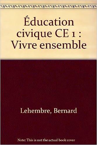 Télécharger en ligne Éducation civique CE 1 : Vivre ensemble pdf ebook