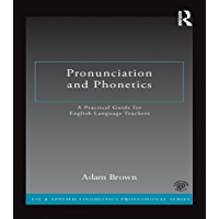 Pronunciation and Phonetics: A Practical Guide for English Language Teachers