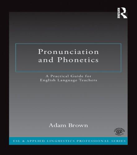 Pronunciation and Phonetics: A Practical Guide for English Language Teachers (ESL & Applied Linguistics Professional Series)