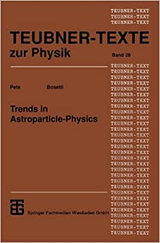 Trends in Astroparticle-Physics (Teubner Texte zur Physik) (Volume 28) (German Edition)
