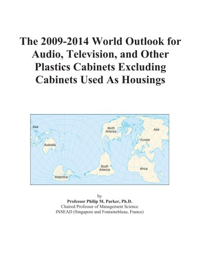 The 2009-2014 World Outlook for Audio, Television, and Other Plastics Cabinets Excluding Cabinets Used As Housings by ICON Group International, Inc.