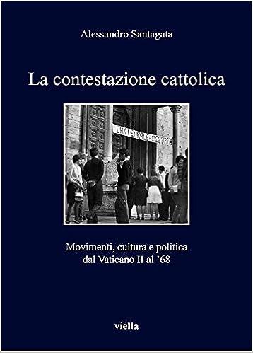 La Contestazione Cattolica: Movimenti, Cultura E Politica Dal Vaticano II Al '68 (I Libri Di Viella)