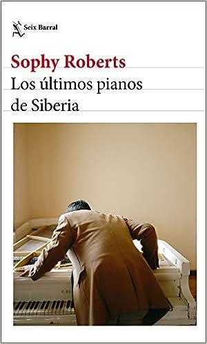 Los últimos pianos de Siberia de Sophy Roberts