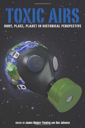 Toxic Airs: Body, Place, Planet in Historical Perspective