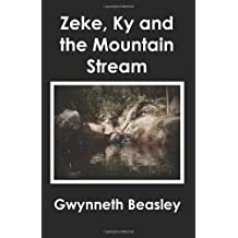 Zeke, KY and the Mountain Stream by Gwynneth Beasley (2010-03-31)