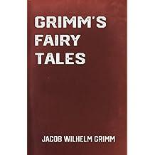 Grimm's Fairy Tales: Classic Children's Stories by Jacob Wilhelm Grimm (Classic Books)