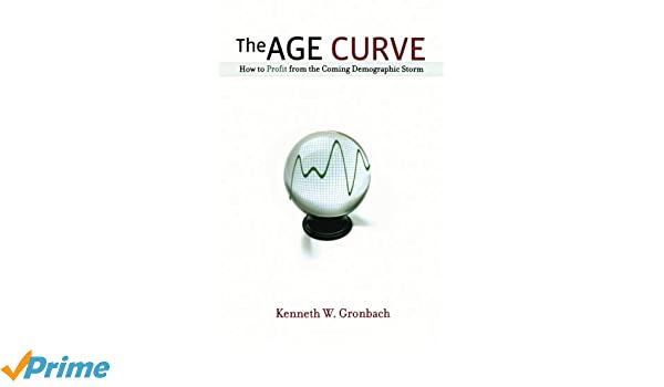 The Age Curve: How to Profit from the Coming Demographic ...